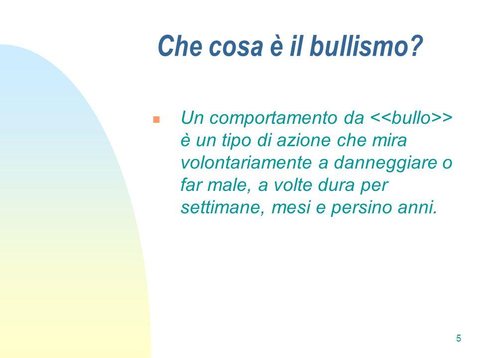 5 Che cosa è il bullismo? Un comportamento da > è un tipo di azione che mira volontariamente a danneggiare o far male, a volte dura per settimane, mes