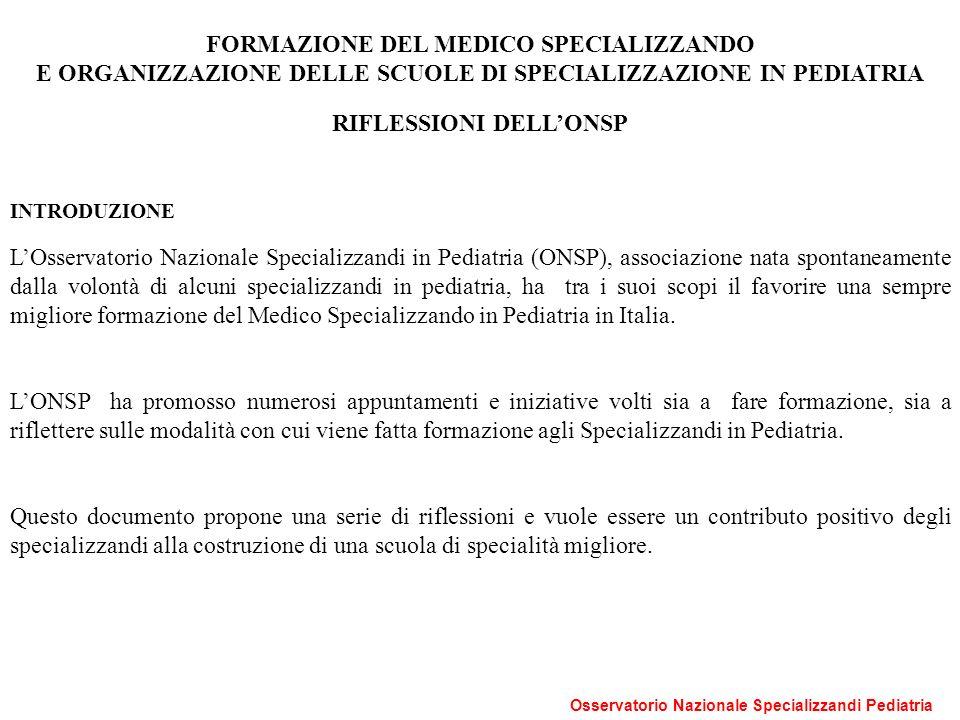 Osservatorio Nazionale Specializzandi Pediatria FORMAZIONE DEL MEDICO SPECIALIZZANDO E ORGANIZZAZIONE DELLE SCUOLE DI SPECIALIZZAZIONE IN PEDIATRIA RI