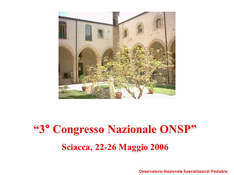 3° Congresso Nazionale ONSP Sciacca, 22-26 Maggio 2006 Osservatorio Nazionale Specializzandi Pediatria