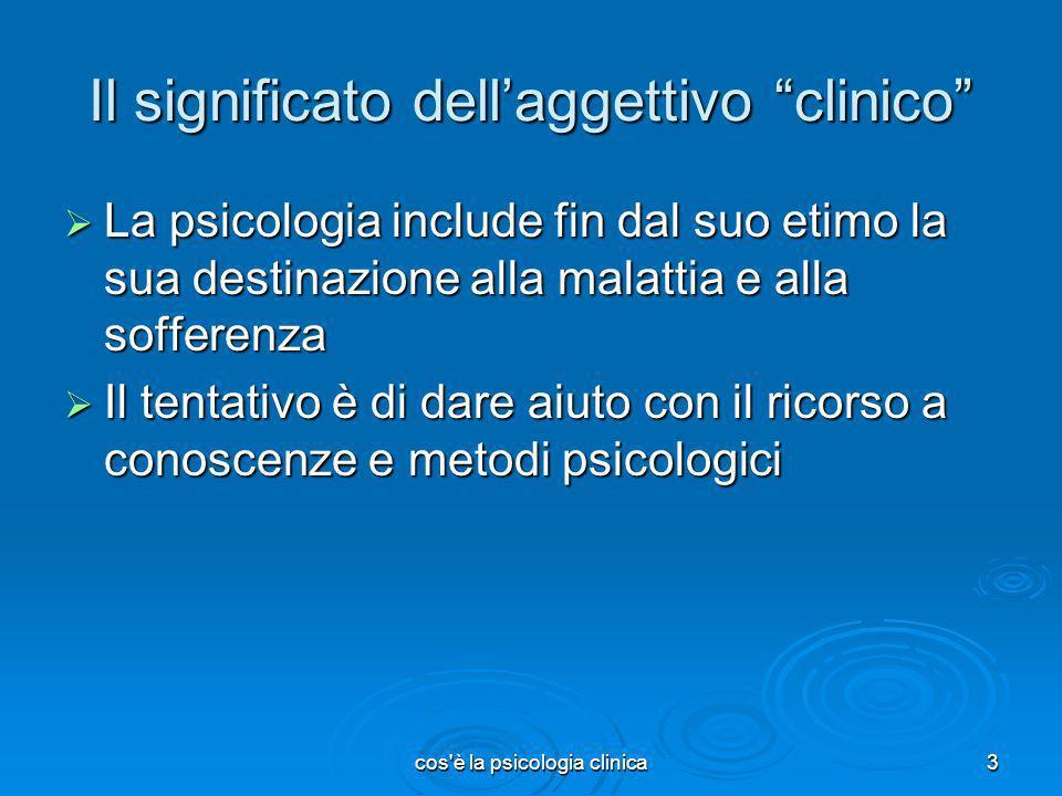 cos'è la psicologia clinica3 Il significato dellaggettivo clinico La psicologia include fin dal suo etimo la sua destinazione alla malattia e alla sof
