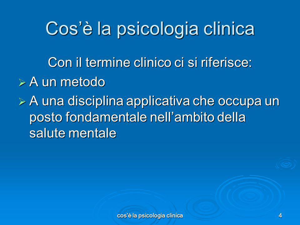 cos'è la psicologia clinica4 Cosè la psicologia clinica Con il termine clinico ci si riferisce: A un metodo A un metodo A una disciplina applicativa c