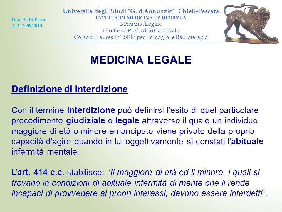 MEDICINA LEGALE Definizione di Interdizione Con il termine interdizione può definirsi lesito di quel particolare procedimento giudiziale o legale attr