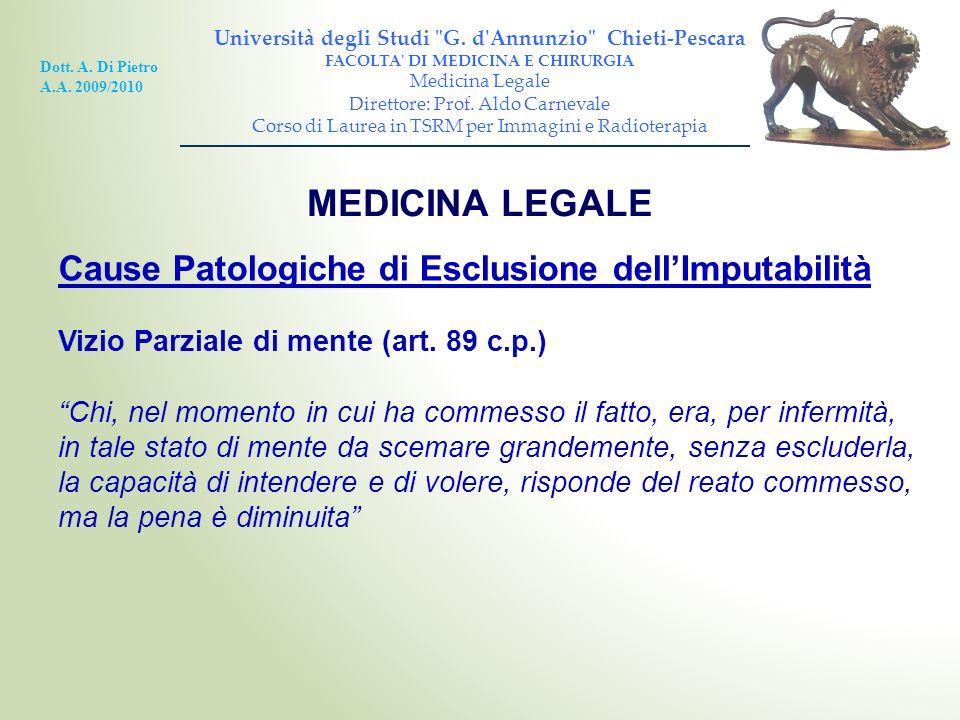 MEDICINA LEGALE Cause Patologiche di Esclusione dellImputabilità Vizio Parziale di mente (art. 89 c.p.) Chi, nel momento in cui ha commesso il fatto,