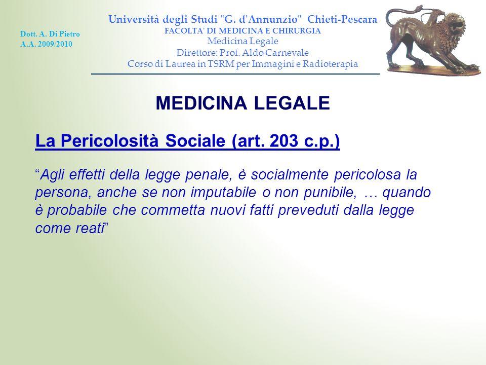 MEDICINA LEGALE La Pericolosità Sociale (art. 203 c.p.) Agli effetti della legge penale, è socialmente pericolosa la persona, anche se non imputabile