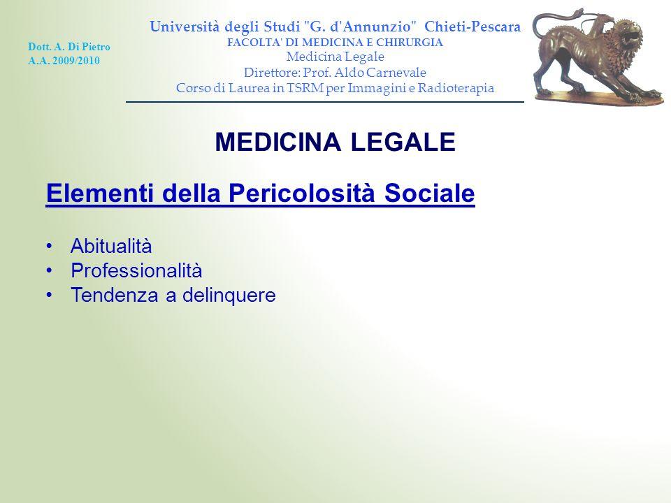 Elementi della Pericolosità Sociale Abitualità Professionalità Tendenza a delinquere MEDICINA LEGALE Università degli Studi