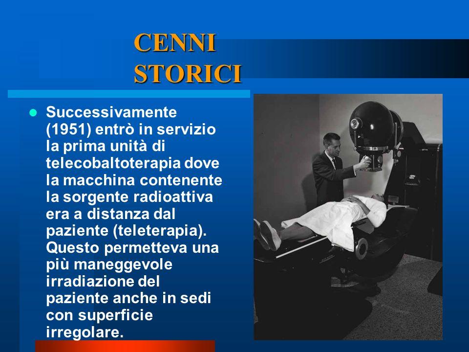 CENNI STORICI Successivamente (1951) entrò in servizio la prima unità di telecobaltoterapia dove la macchina contenente la sorgente radioattiva era a