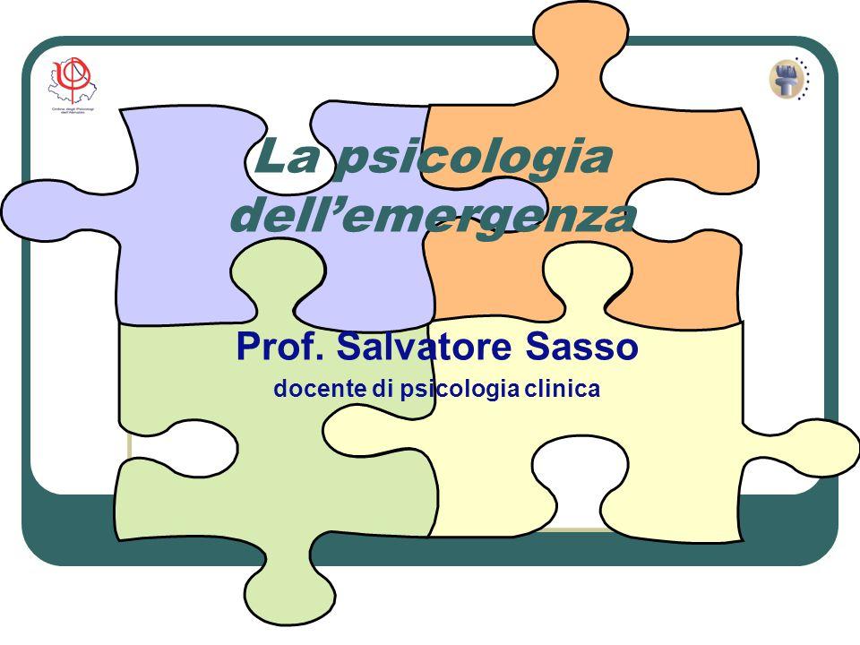La psicologia dellemergenza Prof. Salvatore Sasso docente di psicologia clinica