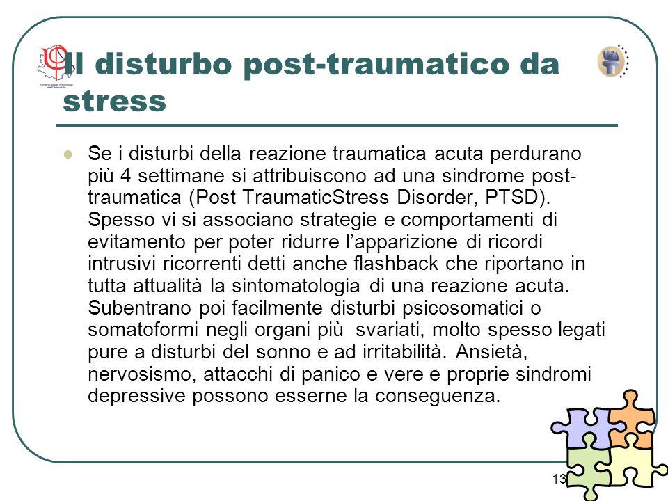 13 Il disturbo post-traumatico da stress Se i disturbi della reazione traumatica acuta perdurano più 4 settimane si attribuiscono ad una sindrome post