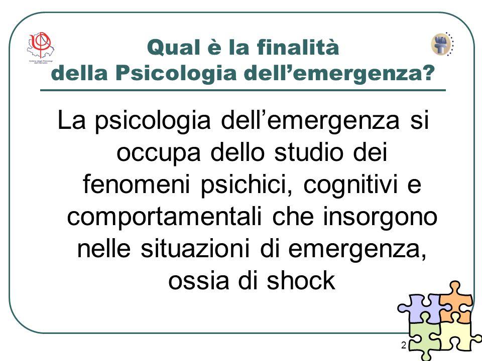 2 Qual è la finalità della Psicologia dellemergenza? La psicologia dellemergenza si occupa dello studio dei fenomeni psichici, cognitivi e comportamen