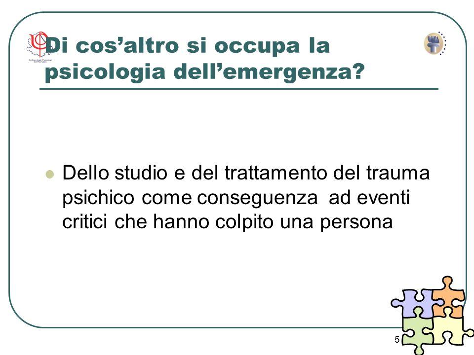 5 Di cosaltro si occupa la psicologia dellemergenza? Dello studio e del trattamento del trauma psichico come conseguenza ad eventi critici che hanno c