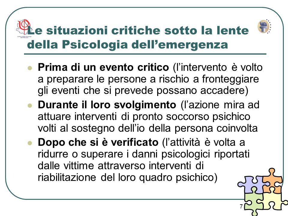 7 Le situazioni critiche sotto la lente della Psicologia dellemergenza Prima di un evento critico (lintervento è volto a preparare le persone a rischi