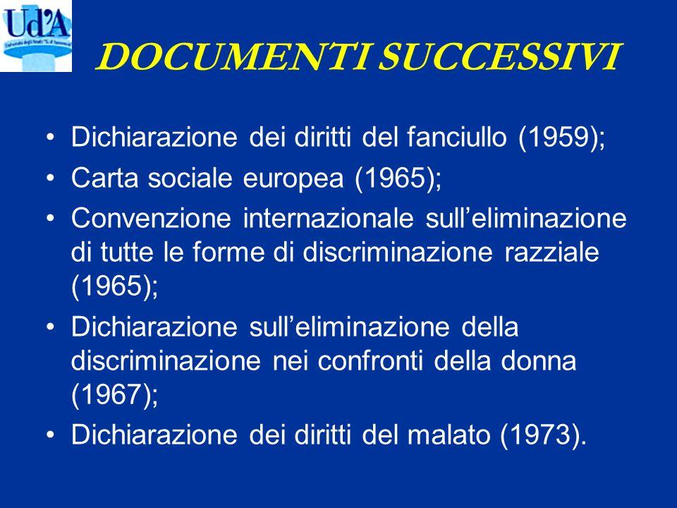 DOCUMENTI SUCCESSIVI Dichiarazione dei diritti del fanciullo (1959); Carta sociale europea (1965); Convenzione internazionale sulleliminazione di tutt