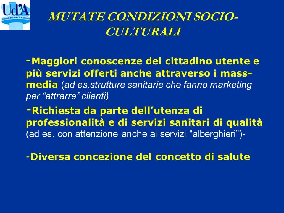 MUTATE CONDIZIONI SOCIO- CULTURALI - Maggiori conoscenze del cittadino utente e più servizi offerti anche attraverso i mass- media (ad es.strutture sa