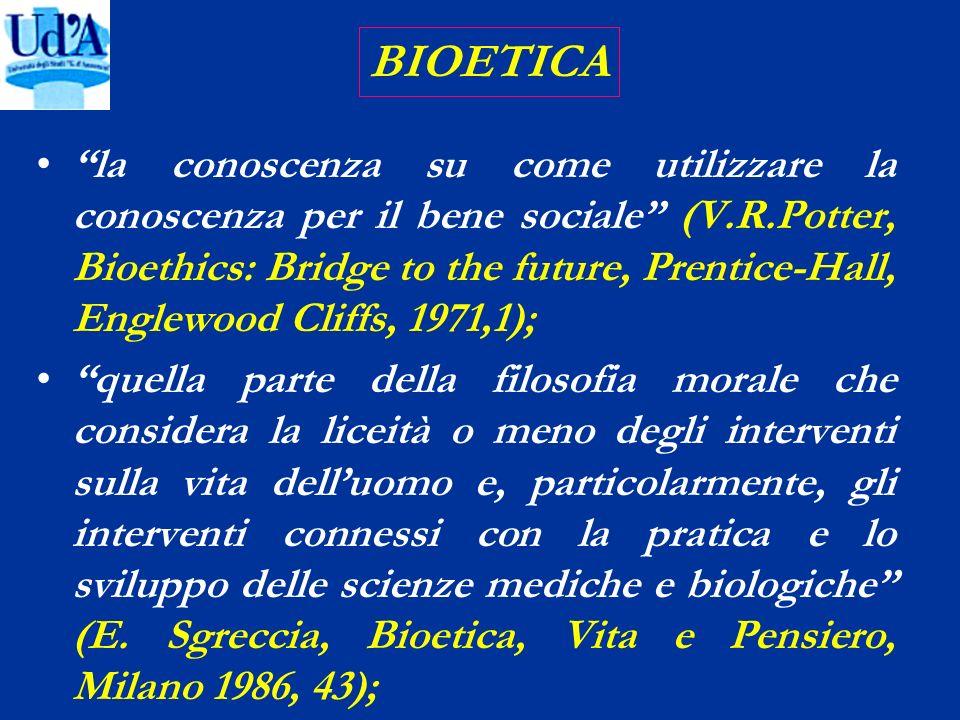 la conoscenza su come utilizzare la conoscenza per il bene sociale (V.R.Potter, Bioethics: Bridge to the future, Prentice-Hall, Englewood Cliffs, 1971