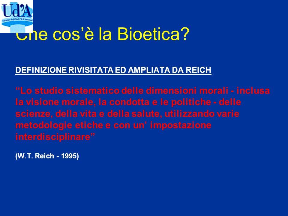 Che cosè la Bioetica? DEFINIZIONE RIVISITATA ED AMPLIATA DA REICH Lo studio sistematico delle dimensioni morali - inclusa la visione morale, la condot