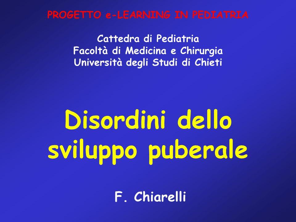 Disordini dello sviluppo puberale F. Chiarelli PROGETTO e-LEARNING IN PEDIATRIA Cattedra di Pediatria Facoltà di Medicina e Chirurgia Università degli