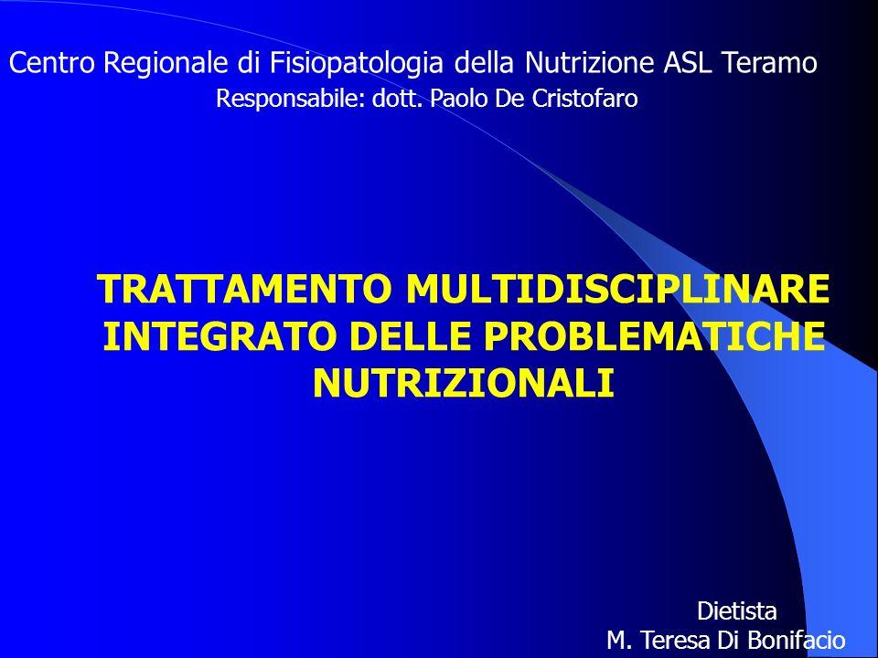 Centro Regionale di Fisiopatologia della Nutrizione ASL Teramo Responsabile: dott. Paolo De Cristofaro TRATTAMENTO MULTIDISCIPLINARE INTEGRATO DELLE P
