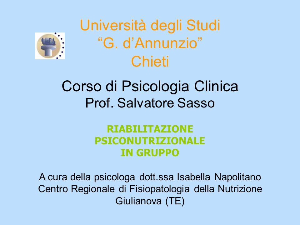 Università degli Studi G. dAnnunzio Chieti Corso di Psicologia Clinica Prof. Salvatore Sasso RIABILITAZIONE PSICONUTRIZIONALE IN GRUPPO A cura della p