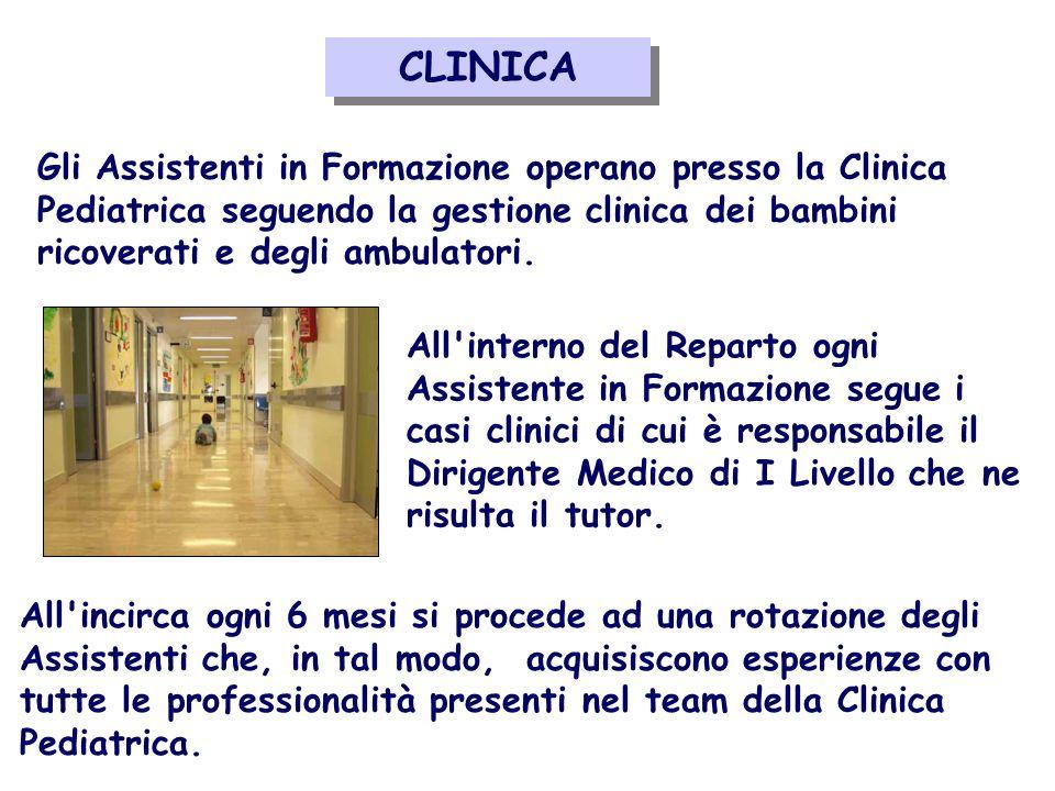 Attività clinica Gli Assistenti in Formazione operano presso la Clinica Pediatrica seguendo la gestione clinica dei bambini ricoverati e degli ambulatori.