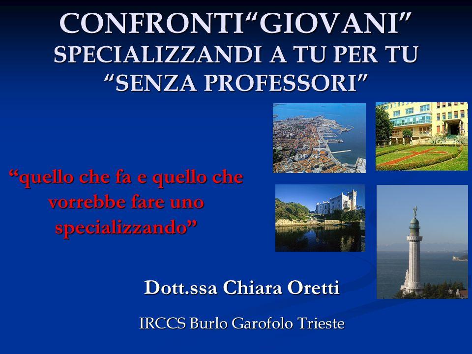 CONFRONTIGIOVANI SPECIALIZZANDI A TU PER TU SENZA PROFESSORI IRCCS Burlo Garofolo Trieste quello che fa e quello che vorrebbe fare uno specializzando