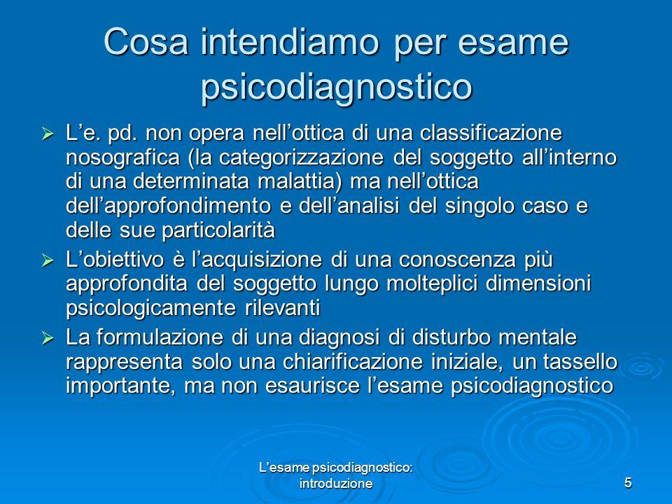 L esame psicodiagnostico: introduzione5 Cosa intendiamo per esame psicodiagnostico Le.