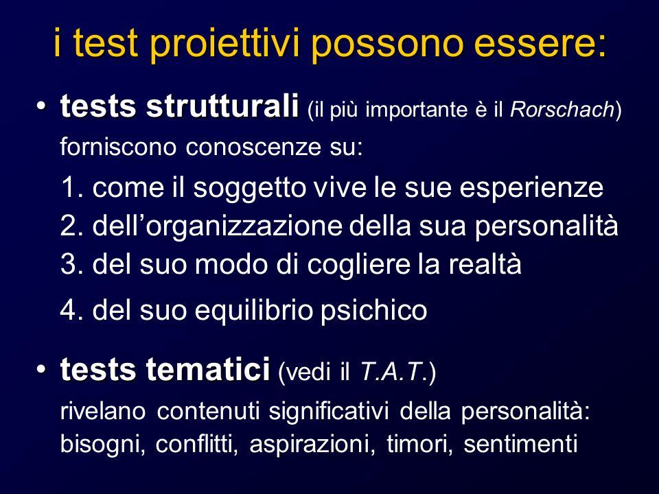 i test proiettivi possono essere: tests strutturalitests strutturali (il più importante è il Rorschach) forniscono conoscenze su: 1. come il soggetto