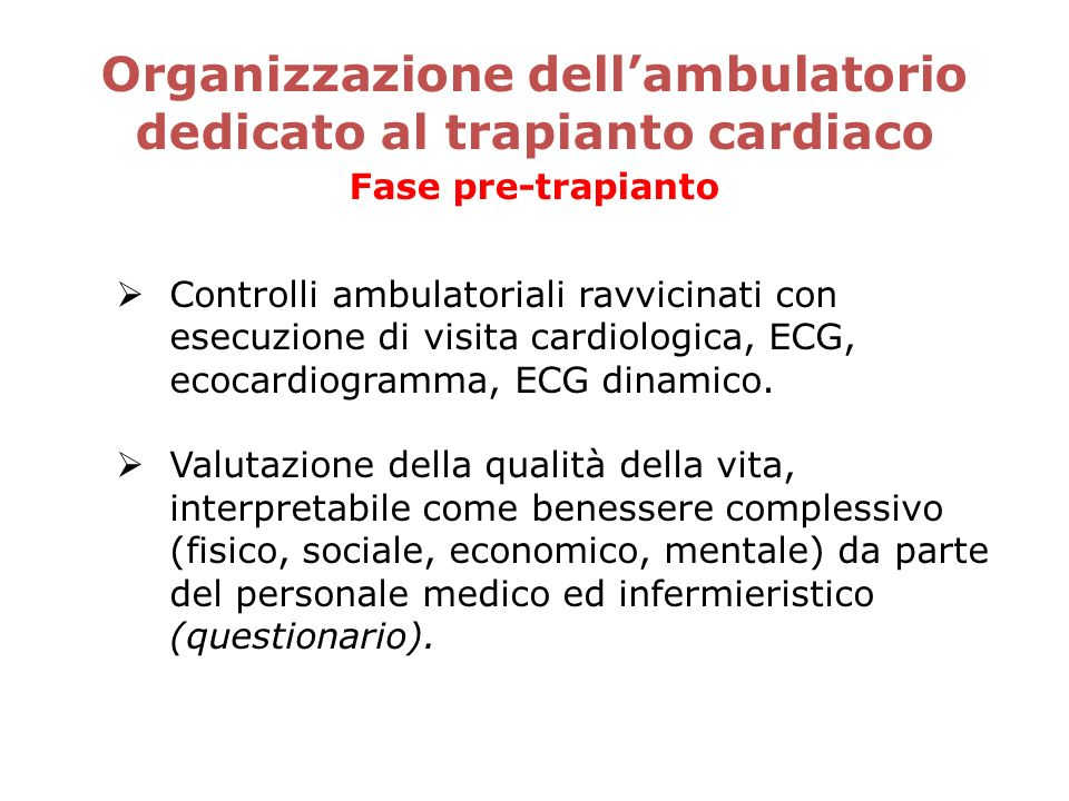 Organizzazione dellambulatorio dedicato al trapianto cardiaco Fase pre-trapianto Controlli ambulatoriali ravvicinati con esecuzione di visita cardiolo