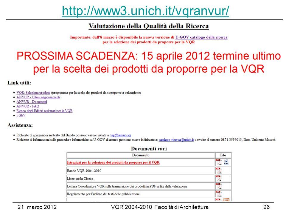 21 marzo 2012VQR 2004-2010 Facoltà di Architettura26 http://www3.unich.it/vqranvur/