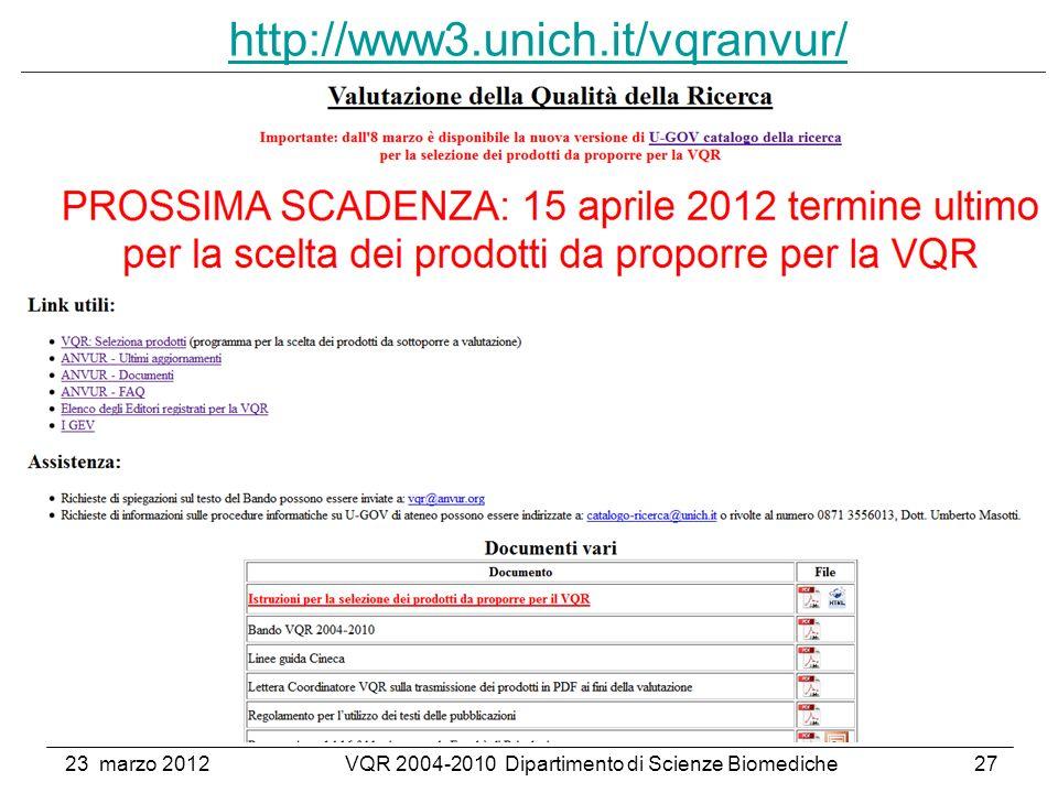 23 marzo 2012VQR 2004-2010 Dipartimento di Scienze Biomediche27 http://www3.unich.it/vqranvur/