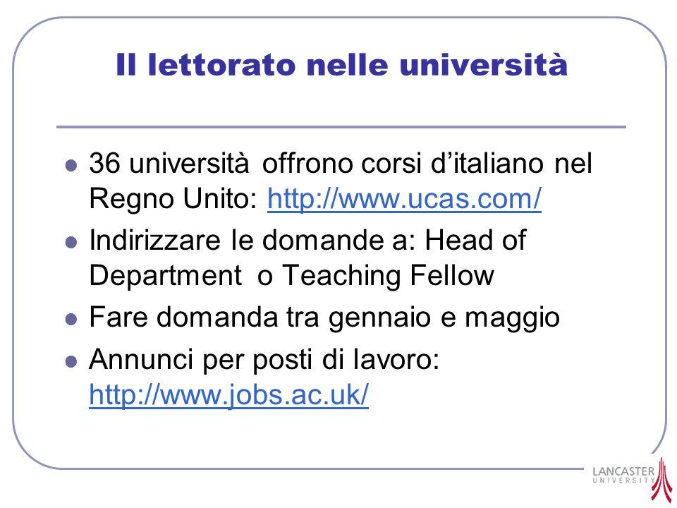 Il lettorato nelle università 36 università offrono corsi ditaliano nel Regno Unito: http://www.ucas.com/http://www.ucas.com/ Indirizzare le domande a