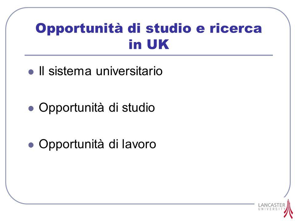 Opportunità di studio e ricerca in UK Il sistema universitario Opportunità di studio Opportunità di lavoro