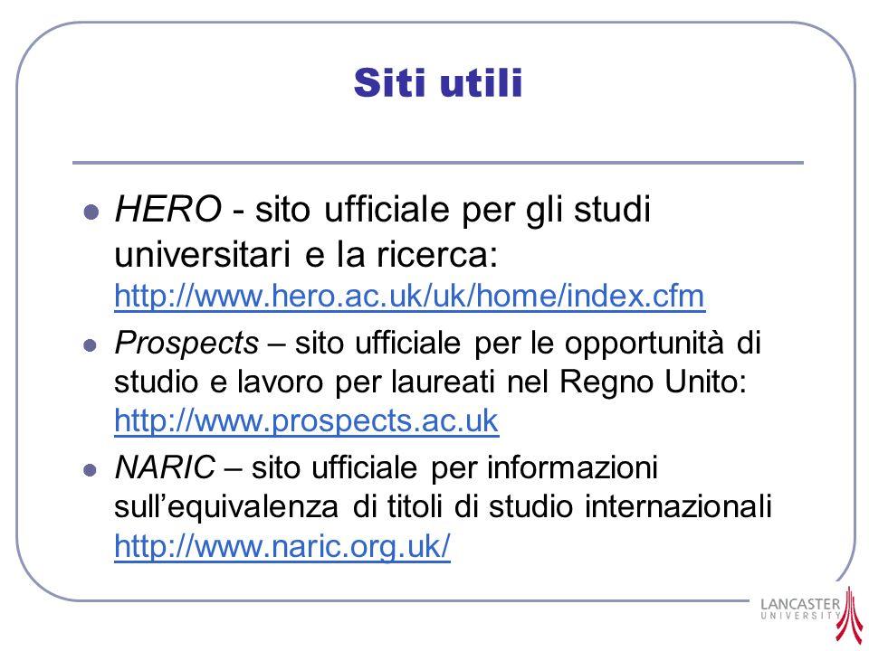 Siti utili HERO - sito ufficiale per gli studi universitari e la ricerca: http://www.hero.ac.uk/uk/home/index.cfm http://www.hero.ac.uk/uk/home/index.