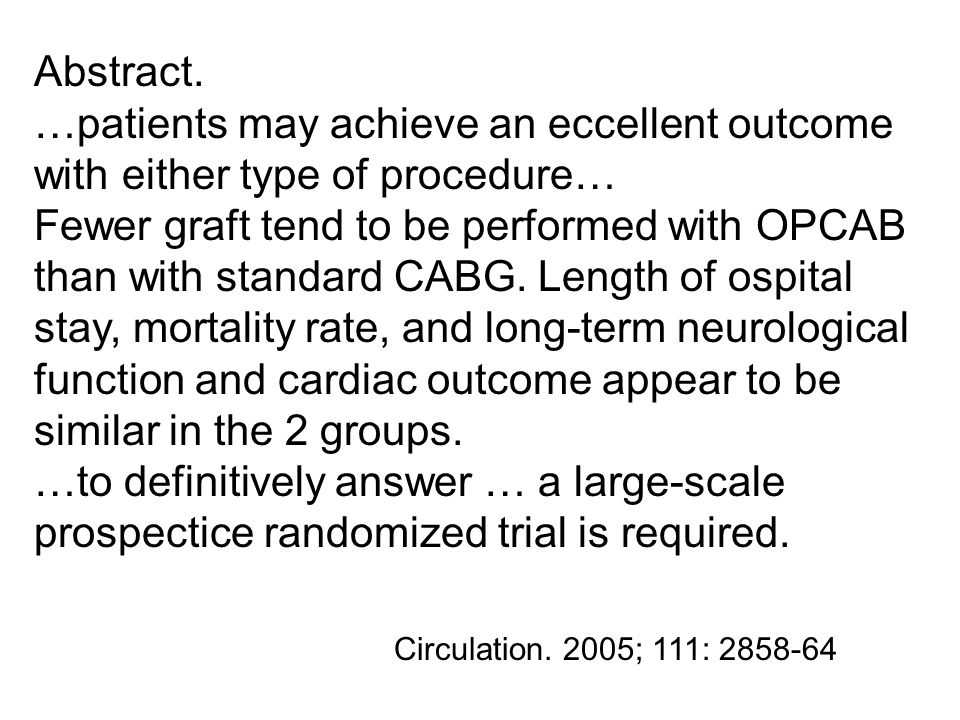 Abstract. …patients may achieve an eccellent outcome with either type of procedure… Fewer graft tend to be performed with OPCAB than with standard CAB
