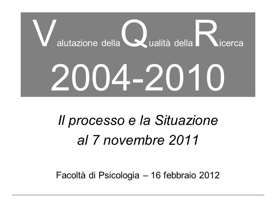 V alutazione della Q ualità della R icerca 2004-2010 Il processo e la Situazione al 7 novembre 2011 Facoltà di Psicologia – 16 febbraio 2012