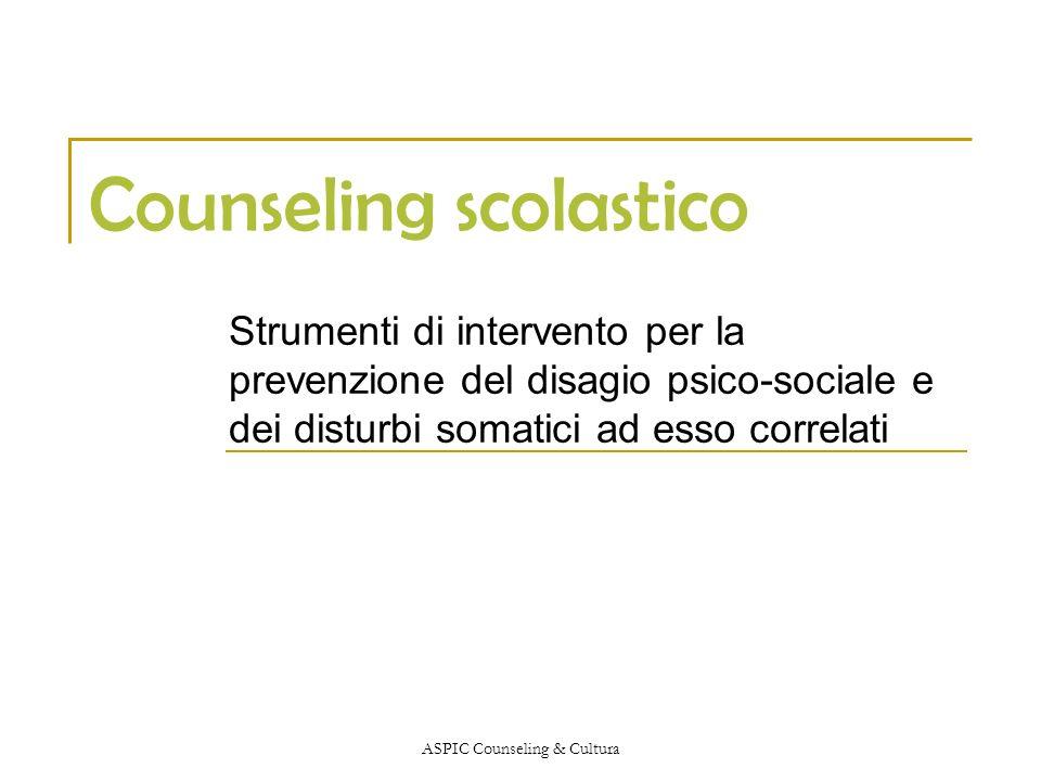 ASPIC Counseling & Cultura Counseling scolastico Strumenti di intervento per la prevenzione del disagio psico-sociale e dei disturbi somatici ad esso