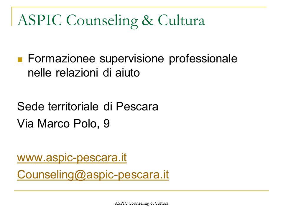 ASPIC Counseling & Cultura Formazionee supervisione professionale nelle relazioni di aiuto Sede territoriale di Pescara Via Marco Polo, 9 www.aspic-pe
