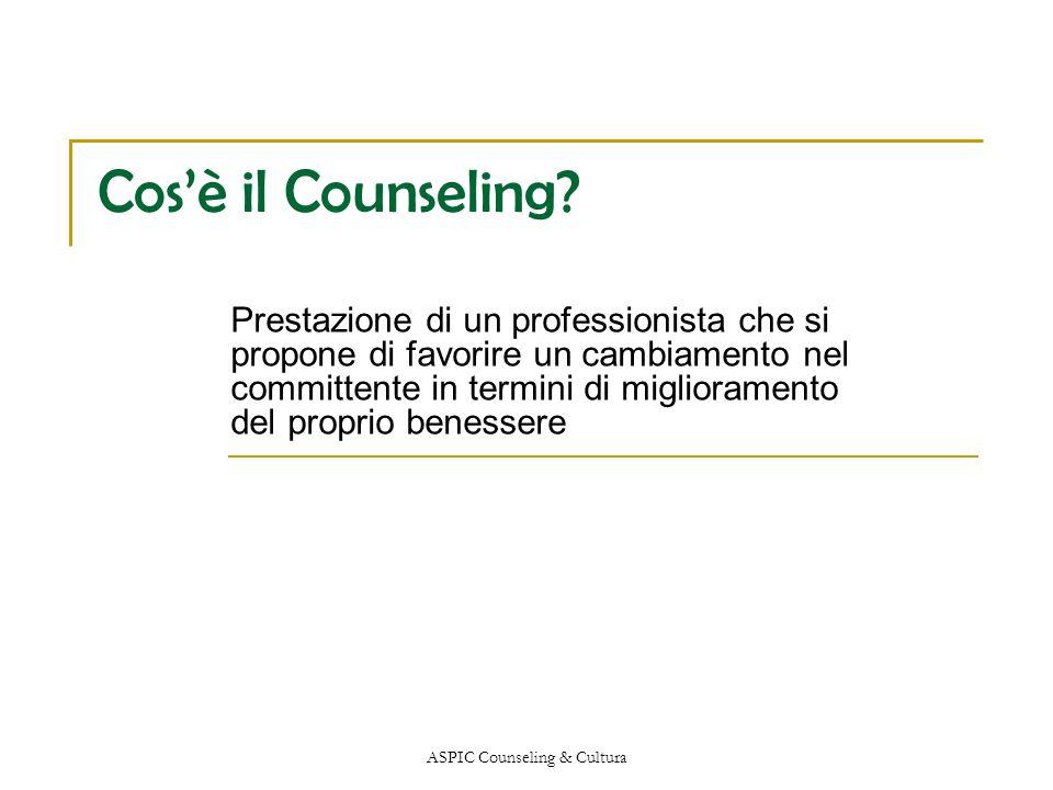 ASPIC Counseling & Cultura Cosè il Counseling? Prestazione di un professionista che si propone di favorire un cambiamento nel committente in termini d