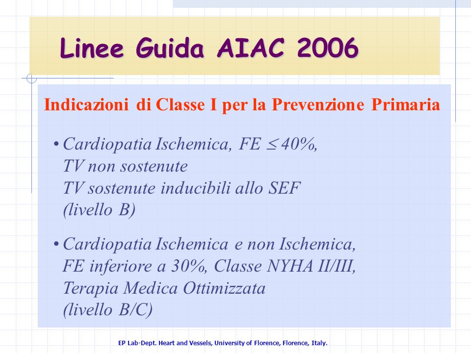 EP Lab-Dept. Heart and Vessels, University of Florence, Florence, Italy. Indicazioni di Classe I per la Prevenzione Primaria Linee Guida AIAC 2006 Car