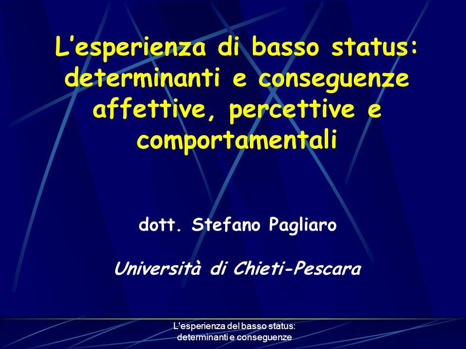 L esperienza del basso status: determinanti e conseguenze Lesperienza di basso status: determinanti e conseguenze affettive, percettive e comportamentali dott.