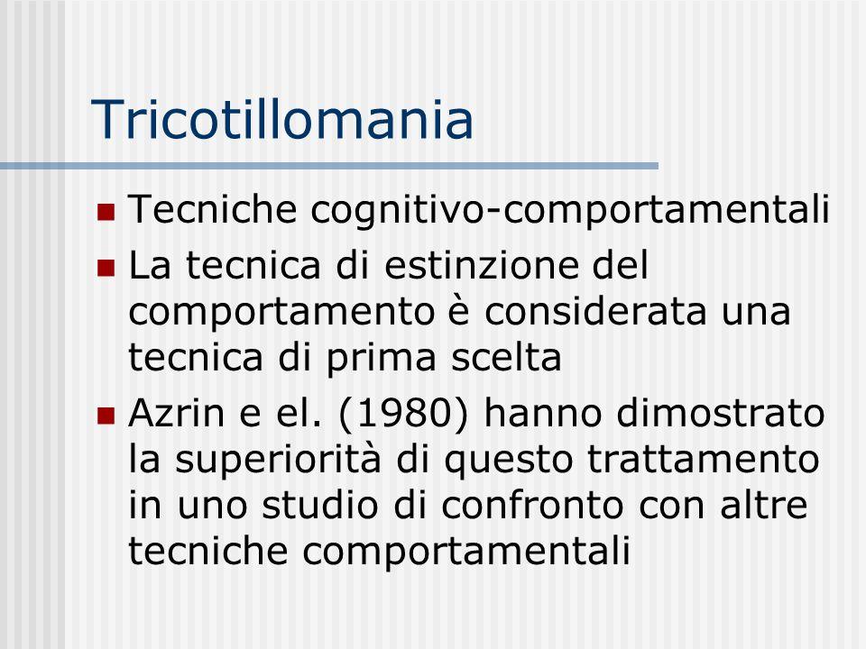 Tricotillomania Tecniche cognitivo-comportamentali La tecnica di estinzione del comportamento è considerata una tecnica di prima scelta Azrin e el. (1