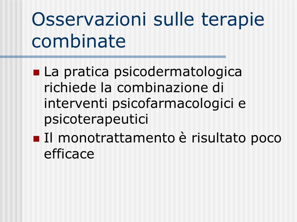 Osservazioni sulle terapie combinate La pratica psicodermatologica richiede la combinazione di interventi psicofarmacologici e psicoterapeutici Il mon