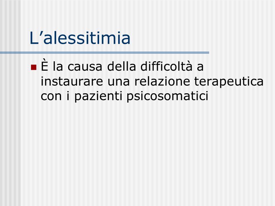 Lalessitimia È la causa della difficoltà a instaurare una relazione terapeutica con i pazienti psicosomatici