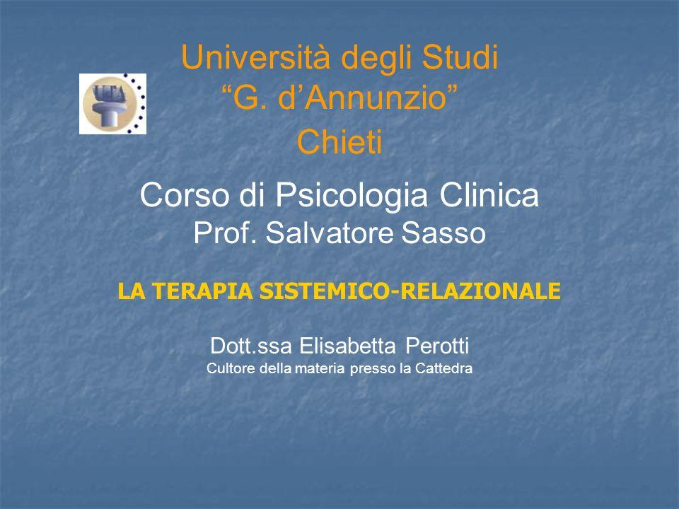 Università degli Studi G. dAnnunzio Chieti Corso di Psicologia Clinica Prof. Salvatore Sasso LA TERAPIA SISTEMICO-RELAZIONALE Dott.ssa Elisabetta Pero