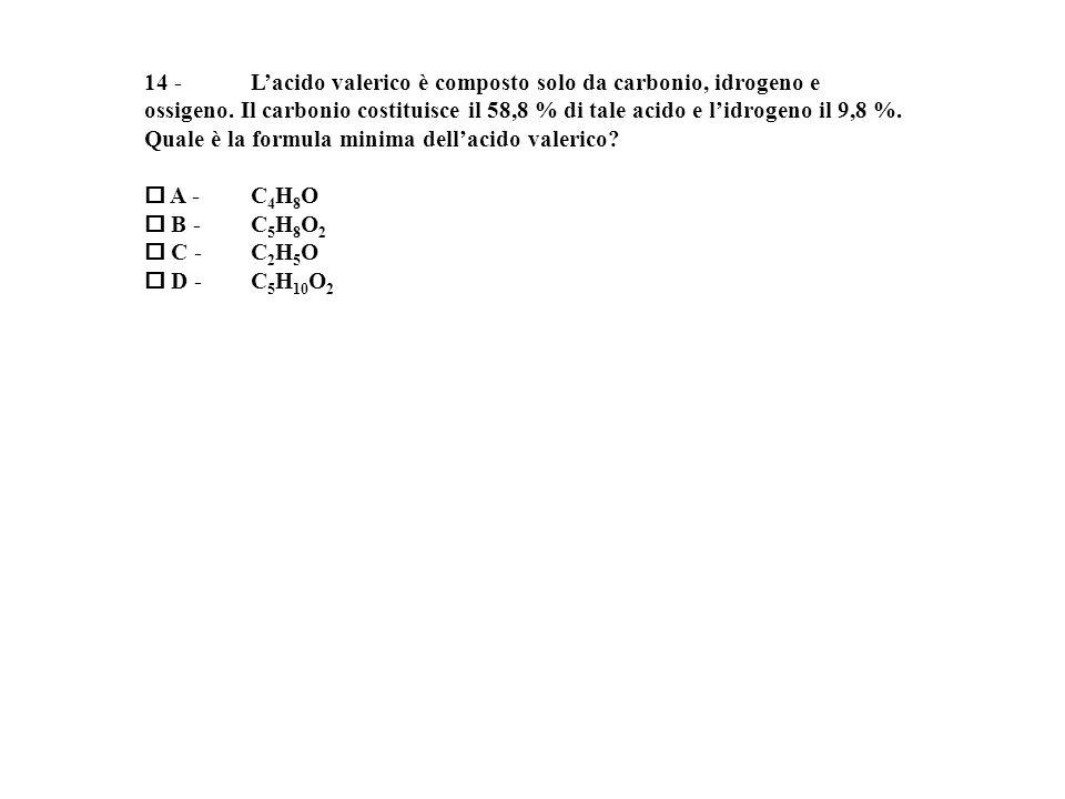 14 -Lacido valerico è composto solo da carbonio, idrogeno e ossigeno.