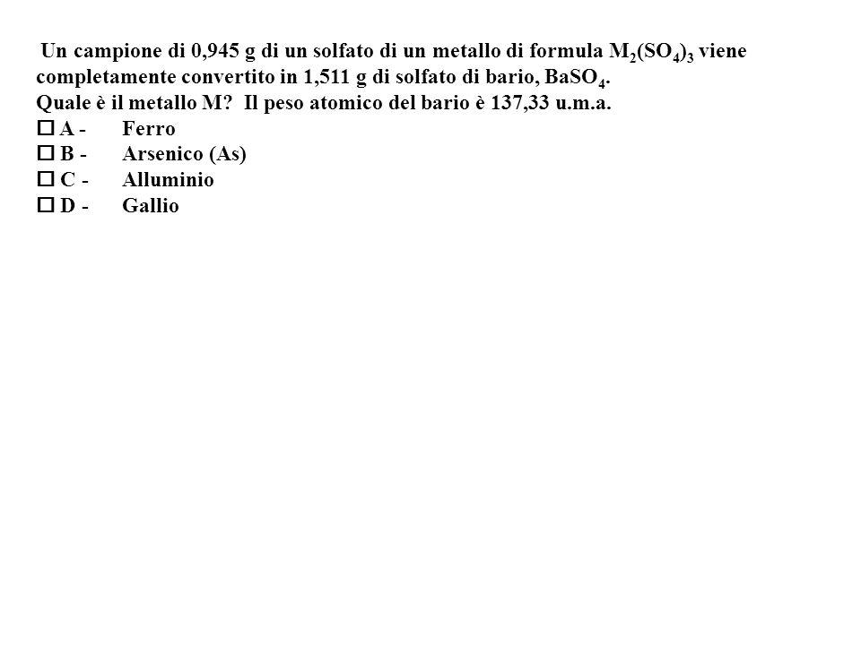 Un campione di 0,945 g di un solfato di un metallo di formula M 2 (SO 4 ) 3 viene completamente convertito in 1,511 g di solfato di bario, BaSO 4.