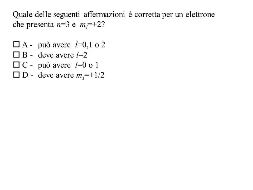Quale delle seguenti affermazioni è corretta per un elettrone che presenta n=3 e m l =+2.