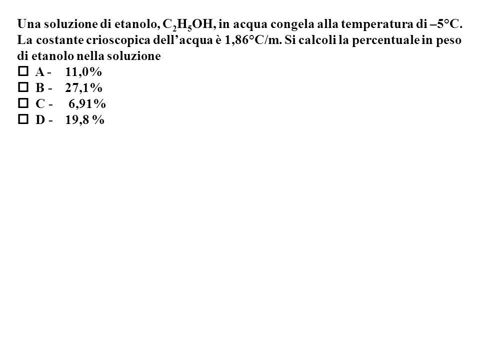 Una soluzione di etanolo, C 2 H 5 OH, in acqua congela alla temperatura di –5°C.