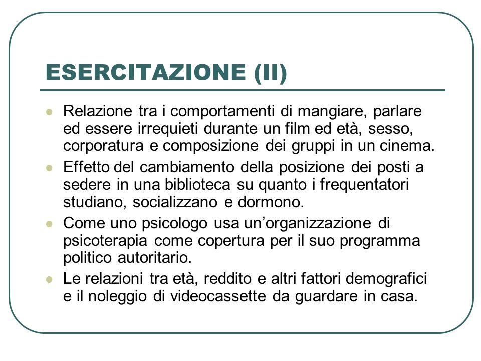 ESERCITAZIONE (II) Relazione tra i comportamenti di mangiare, parlare ed essere irrequieti durante un film ed età, sesso, corporatura e composizione dei gruppi in un cinema.