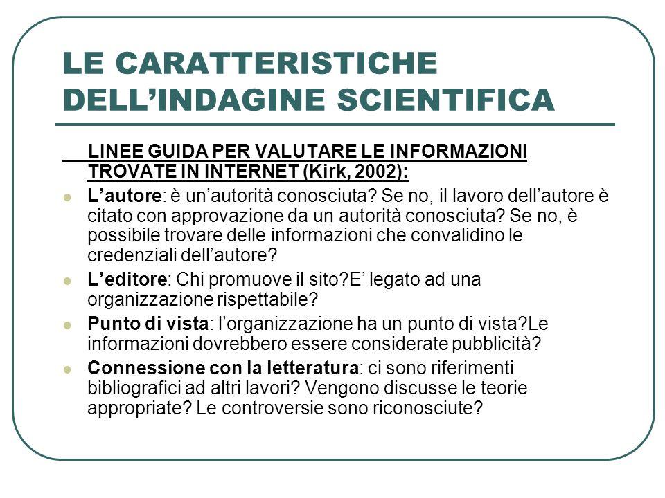 LE CARATTERISTICHE DELLINDAGINE SCIENTIFICA LINEE GUIDA PER VALUTARE LE INFORMAZIONI TROVATE IN INTERNET (Kirk, 2002): Lautore: è unautorità conosciut