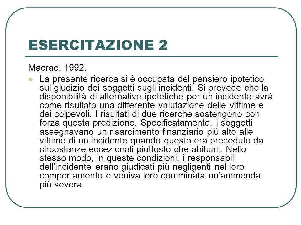 ESERCITAZIONE 2 Macrae, 1992. La presente ricerca si è occupata del pensiero ipotetico sul giudizio dei soggetti sugli incidenti. Si prevede che la di